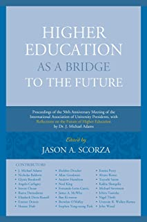 Higher Education as a Bridge to the Future: Proceedings of the 50th Anniversary Meeting of the International Association of University Presidents, with ... of Higher Education by Dr. J. Michael Adams