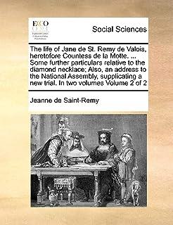 The life of Jane de St. Remy de Valois, heretofore Countess de la Motte. ... Some further particulars relative to the diam...