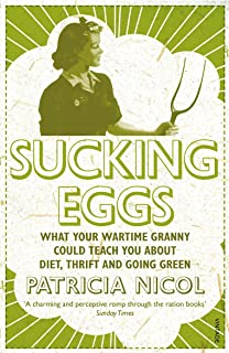 Sucking Eggs: What Your Wartime Granny Could Teach You about