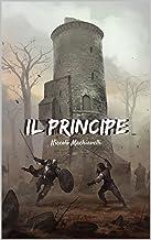 IL PRINCIPE: IL VERO VOLTO POLITICO DELL'ITALIA (Italian Edition)
