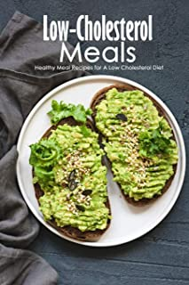 Low-Cholesterol Meals: Healthy Meal Recipes for A Low Cholesterol Diet: Delicious Recipes for Easy, Low-Cholesterol Meals
