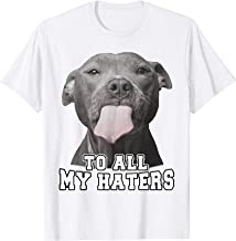 Funny Pitbull Dog Face To All My Haters T Shirt