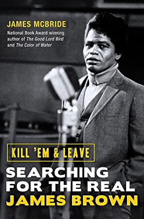 Kill Em and Leave: Searching for the Real James Brown