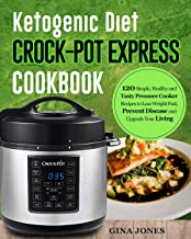 Ketogenic Diet Crock-Pot Express Cookbook: 120 Simple, Healthy and Tasty Pressure Cooker Recipes to Lose Weight Fast, Prevent Disease and Upgrade Your Living