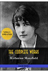 Katherine Mansfield: The Complete Works: In a German Pension, Bliss, The Garden Party, The Aloe... (Bauer Classics) (All Time Best Writers Book 23) Kindle Edition