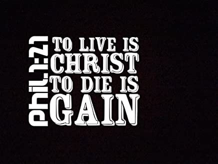 Keen Philippians 1:21 to Live is Christ to Die is Gain Vinyl Decal Sticker|Car Truck Van Wall Laptop|White|5.5 in|KCD689