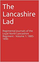 The Lancashire Lad: Regimental Journals of the Loyal North Lancashire Regiment - Volume 1: 1885-1890