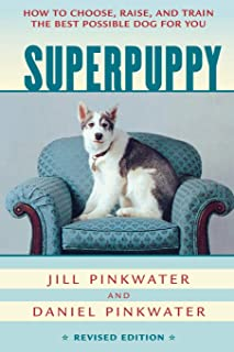 Superpuppy: How to Choose, Raise, and Train the Best Possible Dog for You (How to Choose, Raise, and Train the Best Possib...