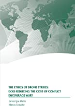 The Ethics of Drone Strikes: Does Reducing the Cost of Conflict Encourage War?