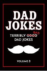 Dad Jokes Book: Bad Dad Jokes, Good Dad Gifts (Terribly Good Dad Jokes Book 3) Kindle Edition