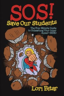 S.O.S. (Save Our Students!): The 5 Minute Guide to Unleash Your Inner Super-H.E.R.O. Right Now!
