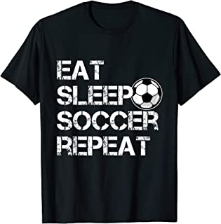 Eat Sleep Soccer Repeat Shirt for Soccer Player and Parents