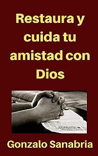 Restaura y cuida tu amistad con Dios: Sermones para predicar sobre la comunión con Dios (Spanish Edition)