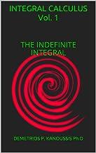 INTEGRAL CALCULUS  Vol. 1: THE INDEFINITE INTEGRAL (THE MATHEMATICS SERIES) (English Edition)