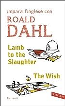 Lamb to the Slaughter - The Wish: impara l'inglese con Roald Dahl (Italian Edition)