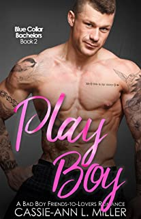 Play Boy: A Bad Boy Friends-to-Lovers Romance (Blue Collar Bachelors Book 2)
