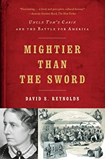 Mightier Than the Sword: Uncle Tom's Cabin and the Battle for America