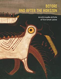 Before and after the Horizon: Anishinaabe Artists of the Great Lakes