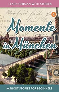 Learn German with Stories: Momente in München – 10 Short Stories for Beginners: 4