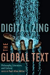 Digitalizing the Global Text: Philosophy, Literature, and Culture (East-West Encounters in Literature and Cultural Studies) Kindle Edition