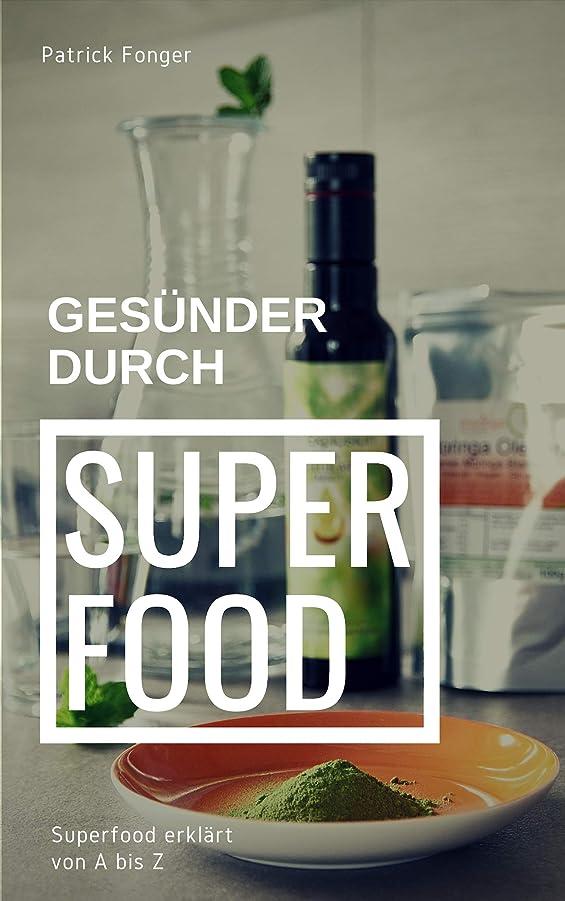 Gesünder durch Superfood: Superfood einfach erkl?rt von A bis Z (Ratgeber für ein besseres Leben 2) (German Edition)