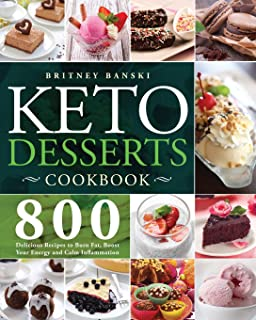 Keto Desserts Cookbook: 800 Delicious Recipes to Burn Fat, Boost Your Energy and Calm Inflammation