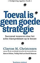 Toeval is geen goede strategie: succesvol innoveren door het echte klantprobleem op te lossen