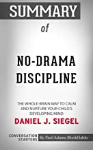 Summary of No-Drama Discipline: The Whole-Brain Way to Calm the Chaos and Nurture Your Child's Developing Mind (Conversation Starters)