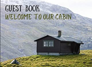 Guest Book Cabin: Welcome To Our Cabin/ Mountain Guest House Log Book/ Rustic Cottage Guest Book/ Vacation Rental Cabin Gu...