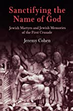 Sanctifying the Name of God: Jewish Martyrs and Jewish Memories of the First Crusade (Jewish Culture and Contexts) (Englis...