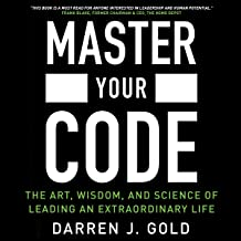 Master Your Code: The Art, Wisdom, and Science of Leading an Extraordinary Life