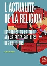 L'actualité de la religion : Introduction critique aux sciences sociales des religions