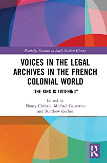 """Voices in the Legal Archives in the French Colonial World: """"The King is Listening"""""""