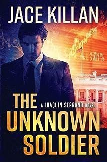 The Unknown Soldier: A Joaquin Serrano Novel