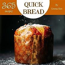 Quick Bread 365: Enjoy 365 Days With Amazing Quick Bread...