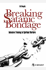 Breaking Satanic Bondage: Intensive Training in Spiritual Warfare Kindle Edition
