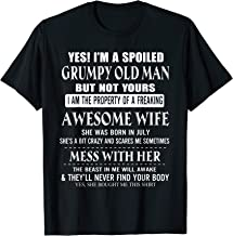 I'm A Spoiled Grumpy Old Man - Wife Born In JULY T-Shirt