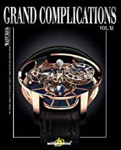 Grand Complications: High-Quality Watchmaking Volume XI