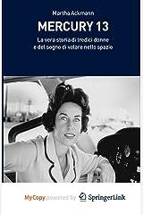 Mercury 13: La vera storia di tredici donne e del sogno di volare nello spazio (Italian Edition) Paperback