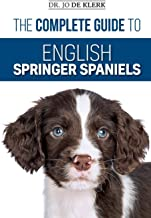 The Complete Guide to English Springer Spaniels: Learn the Basics of Training, Nutrition, Recall, Hunting, Grooming, Healt...
