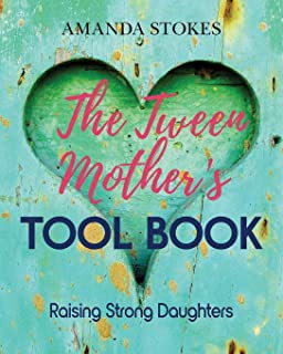 The Tween Mother's Tool Book: Raising Strong Daughters
