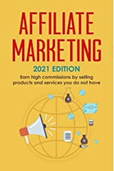 Affiliate Marketing: 2021 Edition - Earn high commissions by selling products and services you do not have (Best Financial Freedom Books & Audiobooks) Kindle Edition