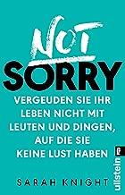 Not Sorry: Vergeuden Sie Ihr Leben nicht mit Leuten und Dingen, auf die Sie keine Lust haben (German Edition)