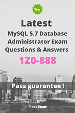 Latest MySQL 5.7 Database Administrator Exam 1Z0-888 Questions and Answers: Guide for Real Exam