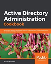 Active Directory Administration Cookbook: Actionable, proven solutions to identity management and authentication on servers and in the cloud