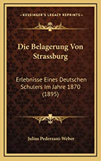 Die Belagerung Von Strassburg: Erlebnisse Eines Deutschen Schulers Im Jahre 1870 (1895)