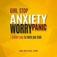 Girl Stop Anxiety, Panic, Worry: 7 Brilliant Ways to Rewire Your Brain and Unf--K Yourself.: Unf--ck Your Life, Book 1