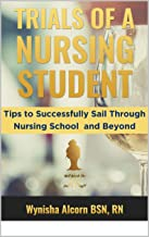 TRIALS OF A NURSING STUDENT: Tips to Successfully Sail Through Nursing School and Beyond