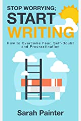 Stop Worrying; Start Writing: How to Overcome Fear, Self-Doubt and Procrastination (Worried Writer Book 1) Kindle Edition
