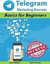 Telegram Marketing Secrets: Basics for Beginners (Marketing Matters Book 27)